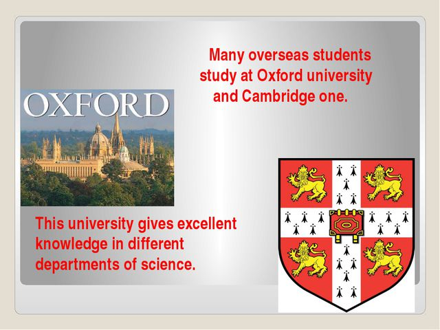 Many overseas students study at Oxford university and Cambridge one. This un...