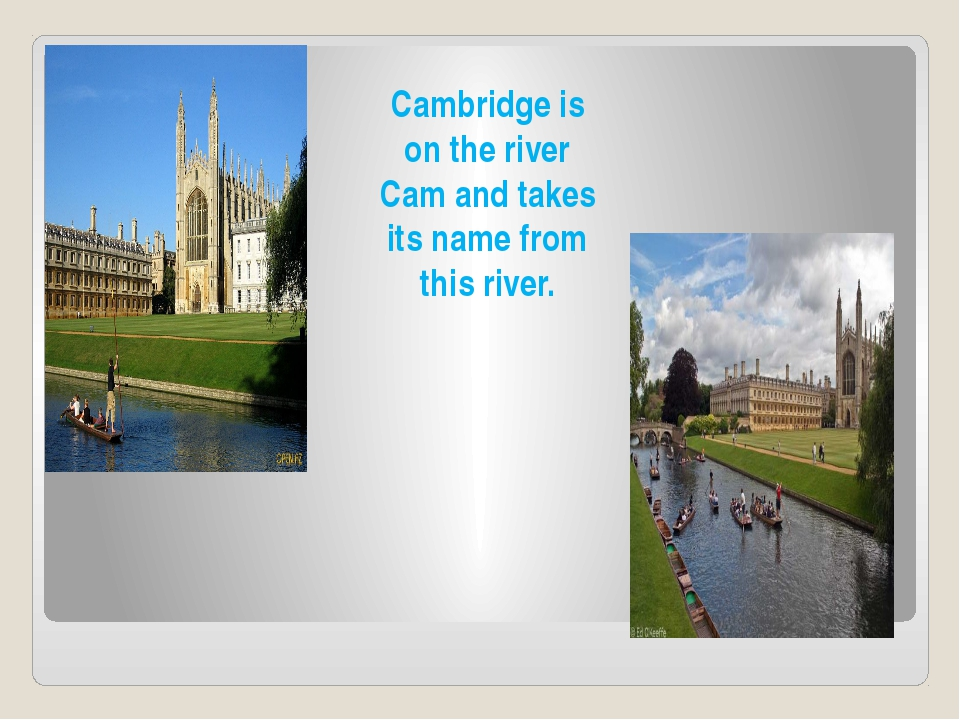 Cambridge is on the river Cam and takes its name from this river.