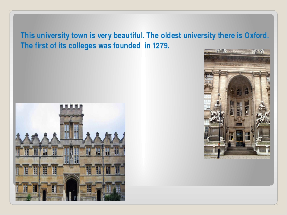 This university town is very beautiful. The oldest university there is Oxford...