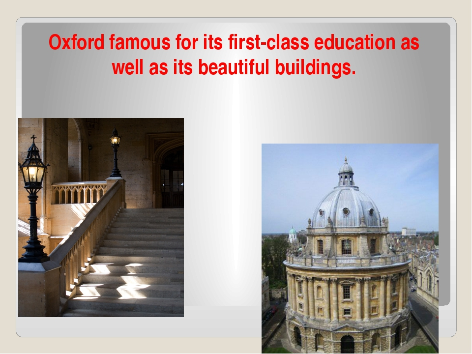 Oxford famous for its first-class education as well as its beautiful buildings.