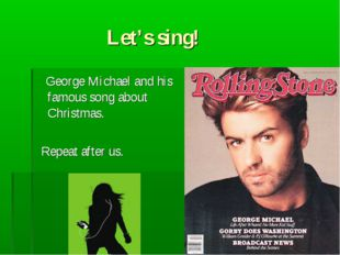 Let's sing! George Michael and his famous song about Christmas. Repeat after