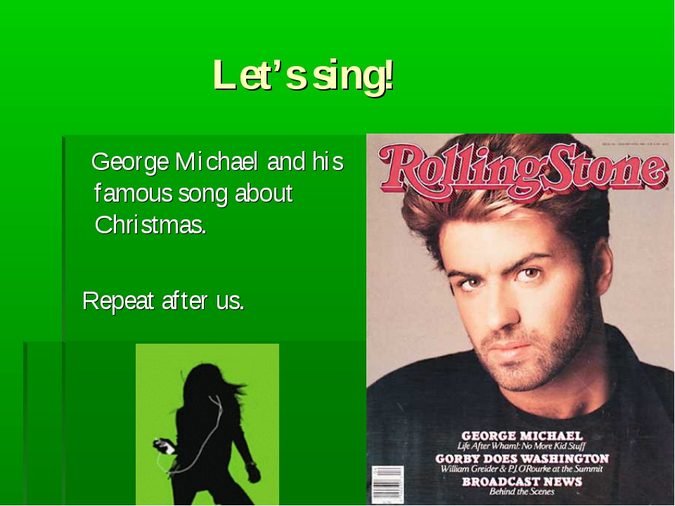 Let's sing! George Michael and his famous song about Christmas. Repeat after...