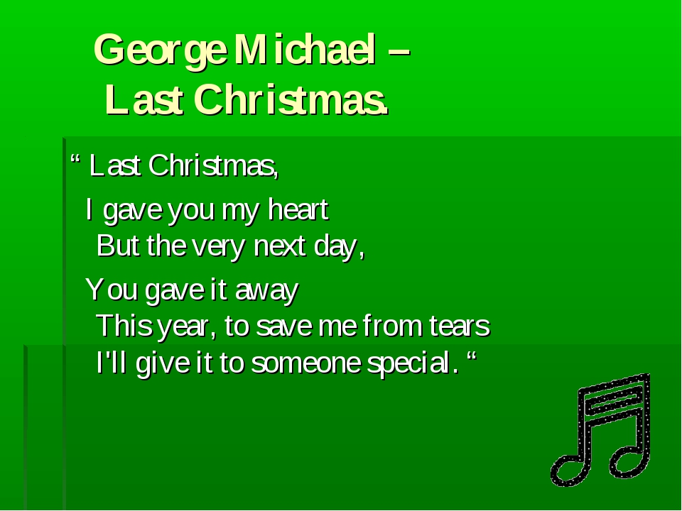 "George Michael – Last Christmas. "" Last Christmas, I gave you my heart But t..."
