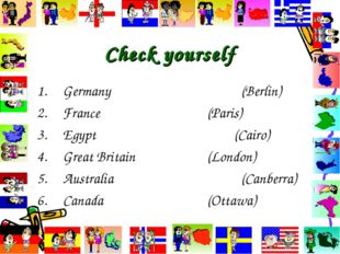 Check yourself Germany				(Berlin) France				(Paris) Egypt				 (Cairo) Great