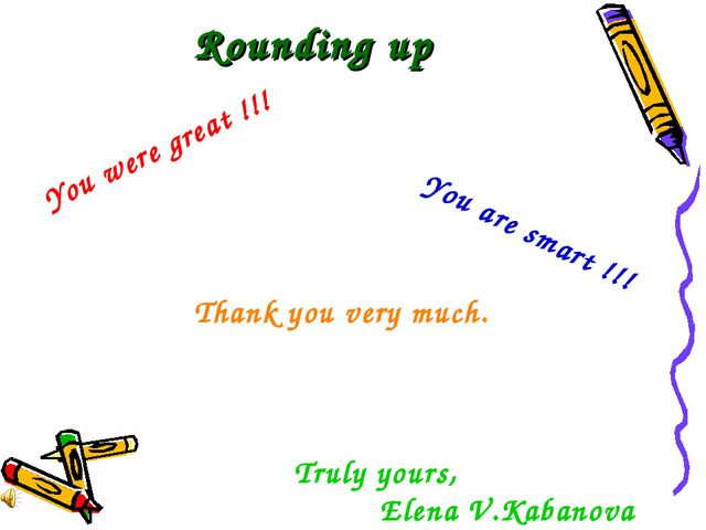 Rounding up You were great !!! You are smart !!! Thank you very much. Truly y...