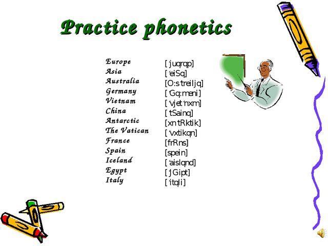 Practice phonetics Europe Asia Australia Germany Vietnam China Antarctic The...