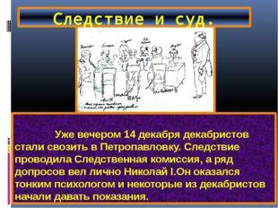 Уже вечером 14 декабря декабристов стали свозить в Петропавловку. Следствие