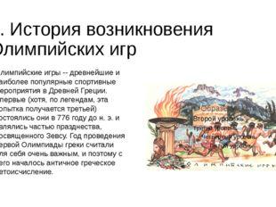 1. История возникновения Олимпийских игр Олимпийские игры -- древнейшие и наи