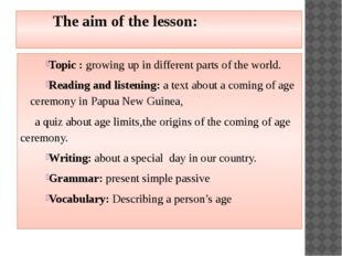 The aim of the lesson: Topic : growing up in different parts of the world. R