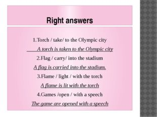 Right answers 1.Torch / take/ to the Olympic city A torch is taken to the Oly