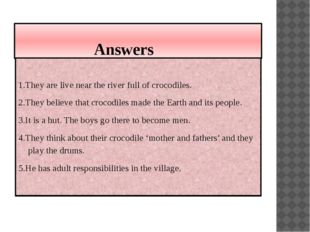 Answers 1.They are live near the river full of crocodiles. 2.They believe th