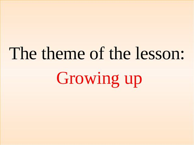The theme of the lesson: Growing up