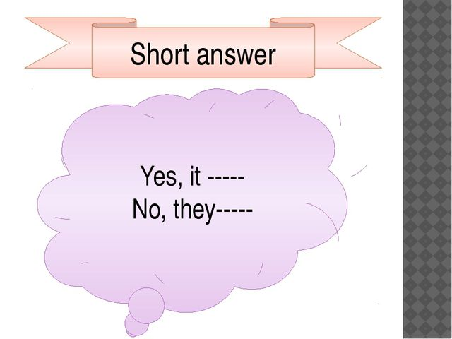 Short answer Yes, it ----- No, they-----