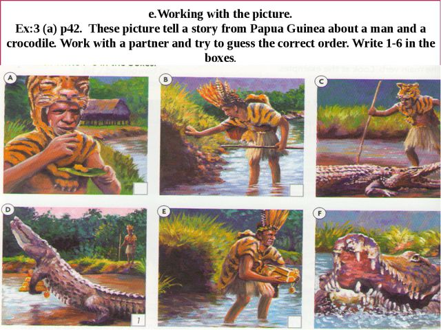 e.Working with the picture. Ex:3 (a) p42. These picture tell a story from Pap...