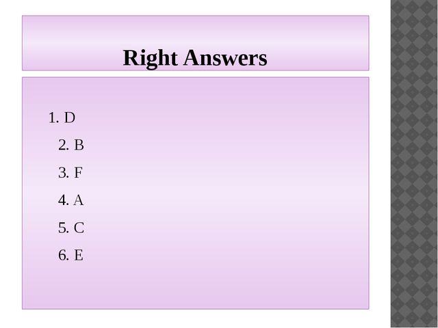 Right Answers 1. D 2. B 3. F 4. A 5. C 6. E