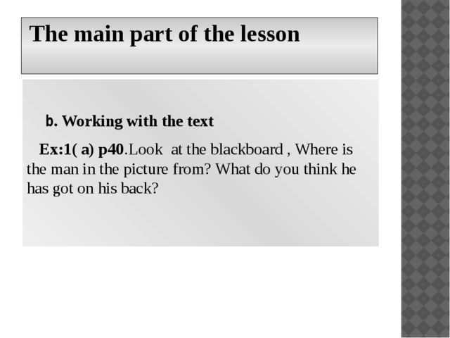 The main part of the lesson b. Working with the text Ex:1( a) p40.Look at th...