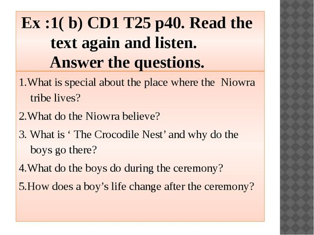 Ex :1( b) CD1 T25 p40. Read the text again and listen. Answer the questions....