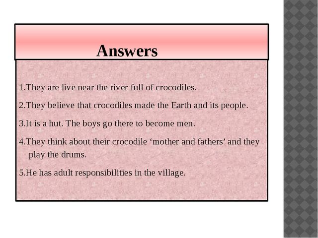Answers 1.They are live near the river full of crocodiles. 2.They believe th...