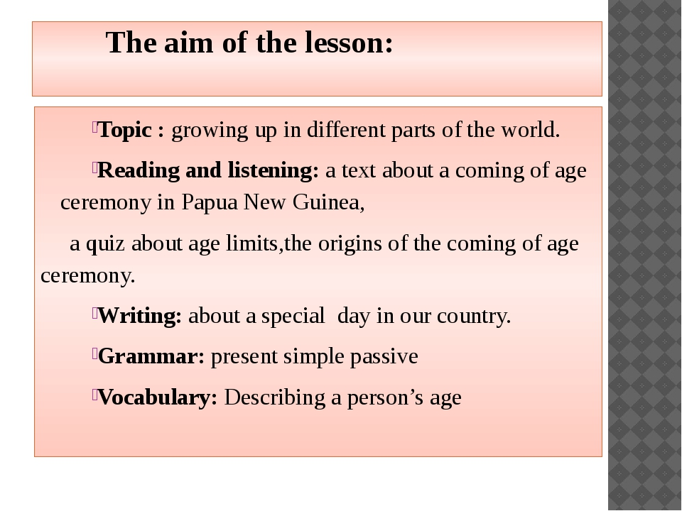 The aim of the lesson: Topic : growing up in different parts of the world. R...