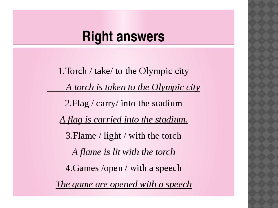 Right answers 1.Torch / take/ to the Olympic city A torch is taken to the Oly...