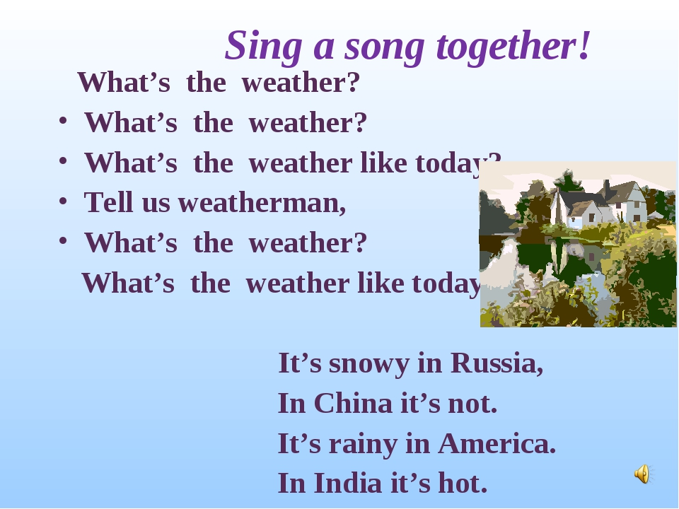 Sing a song together! What's the weather? What's the weather? What's the wea...