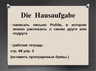 Die Hausaufgabe написать письмо Робби, в котором можно рассказать о своем дру
