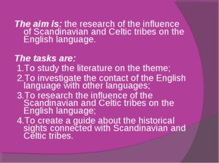The aim is: the research of the influence of Scandinavian and Celtic tribes o
