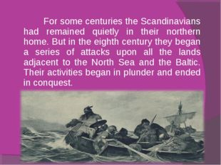 For some centuries the Scandinavians had remained quietly in their northern