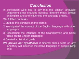 Conclusion In conclusion we'd like to say that the English language underwen
