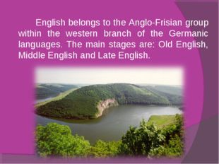 English belongs to the Anglo-Frisian group within the western branch of the