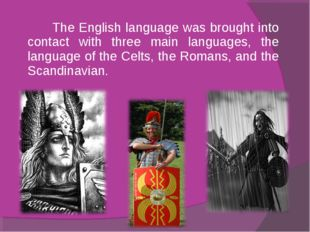 The English language was brought into contact with three main languages, the