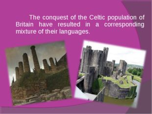 The conquest of the Celtic population of Britain have resulted in a correspo