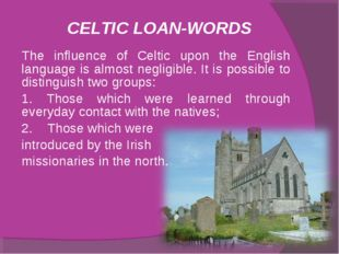 CELTIC LOAN-WORDS The influence of Celtic upon the English language is almost