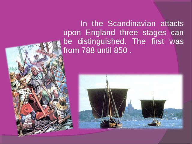 In the Scandinavian attacts upon England three stages can be distinguished....