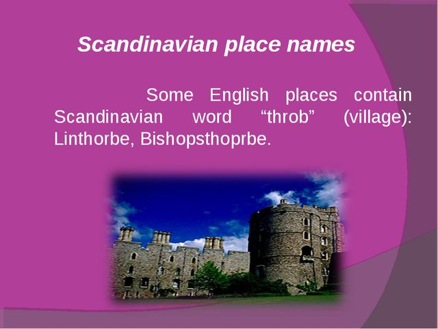 "Scandinavian place names Some English places contain Scandinavian word ""thro..."