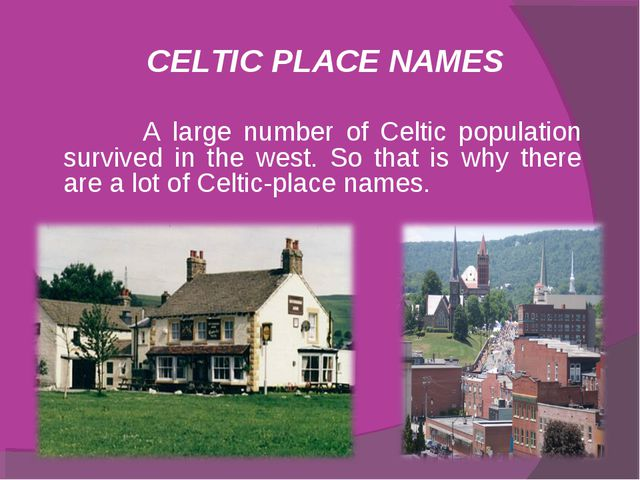 CELTIC PLACE NAMES A large number of Celtic population survived in the west....