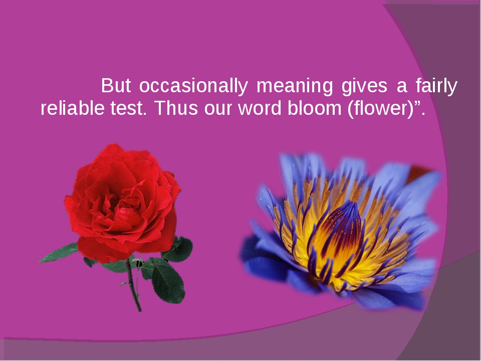 But occasionally meaning gives a fairly reliable test. Thus our word bloom (...