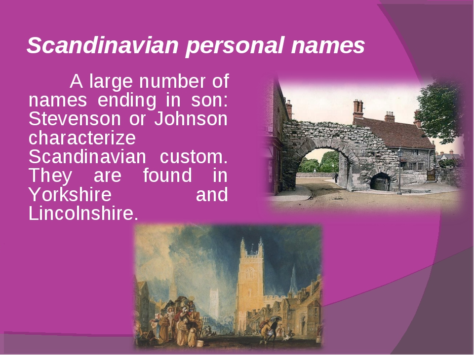 Scandinavian personal names A large number of names ending in son: Stevenson...