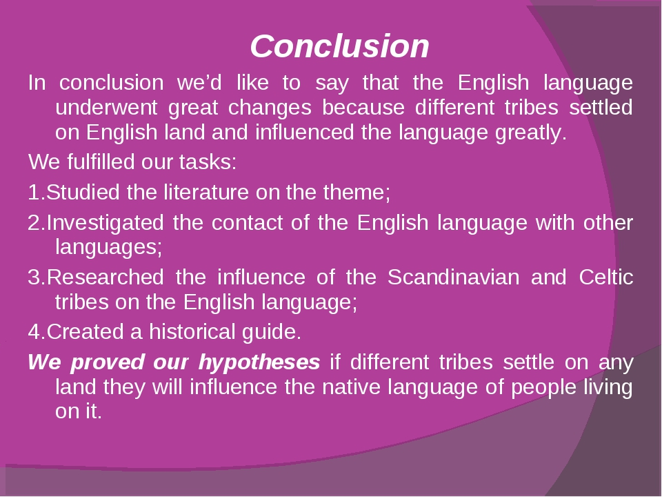Conclusion In conclusion we'd like to say that the English language underwen...
