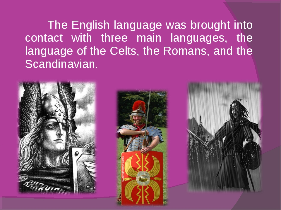 The English language was brought into contact with three main languages, the...