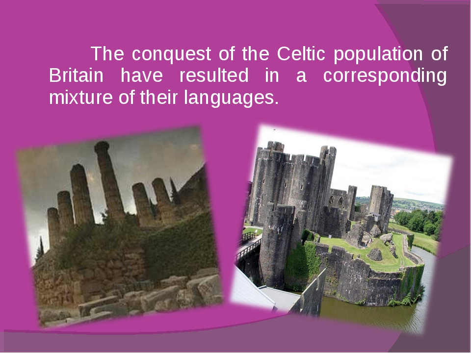 The conquest of the Celtic population of Britain have resulted in a correspo...