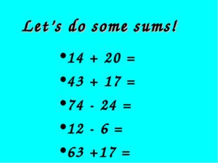 Let's do some sums! 14 + 20 = 43 + 17 = 74 - 24 = 12 - 6 = 63 +17 =