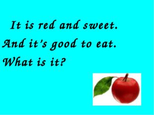 It is red and sweet. And it's good to eat. What is it?