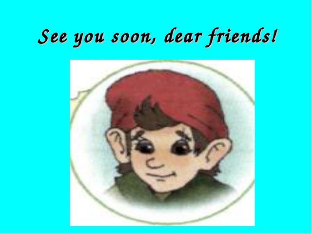 See you soon, dear friends!