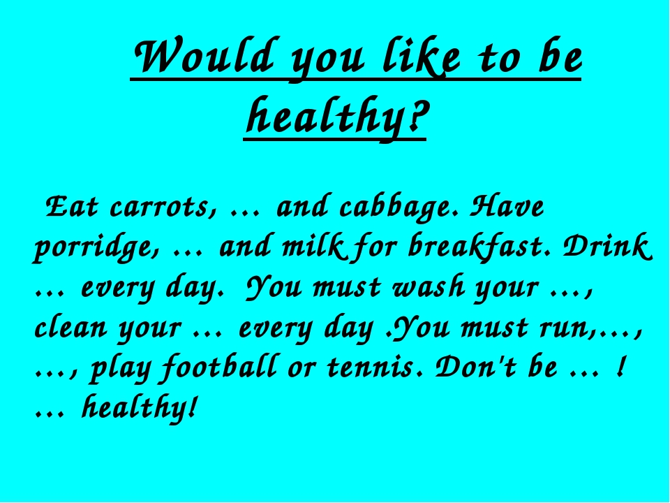 Would you like to be healthy? Eat carrots, … and cabbage. Have porridge, … a...