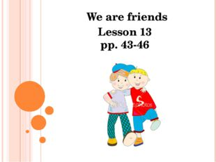 We are friends Lesson 13 pp. 43-46