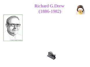Richard G.Drew (1886-1982) In 1923 Richard Drew settled down on work in com