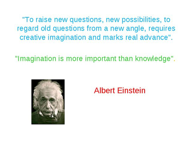 """""""To raise new questions, new possibilities, to regard old questions from a ne..."""