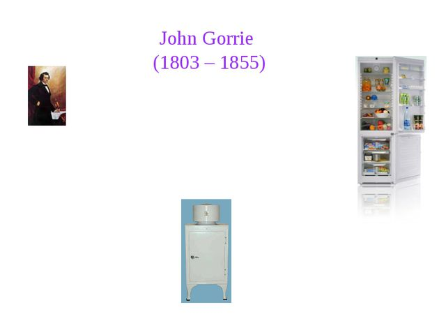 John Gorrie (1803 – 1855) John Gorrie was a physician, scientist, inventor,...