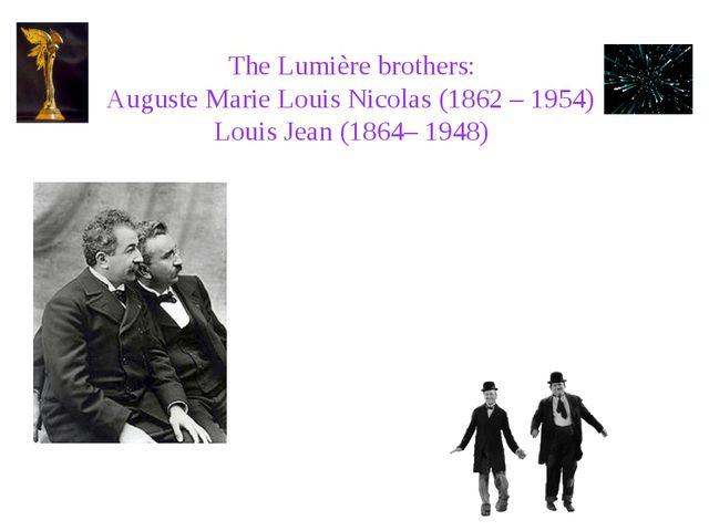 The Lumière brothers: Auguste Marie Louis Nicolas (1862 – 1954) Louis Jean (1...